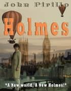 "Holmes - ""A New World, A New Holmes!"" ebook by John Pirillo"
