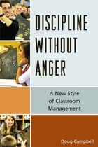 Discipline without Anger - A New Style of Classroom Management ebook by Doug Campbell