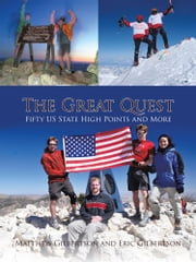 The Great Quest - Fifty US State High Points and More ebook by Matthew Gilbertson; Eric Gilbertson