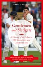 Gentlemen and Sledgers - A History of the ashes in 100 Quotations ebook by Rob Smyth