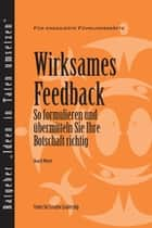 Feedback That Works: How to Build and Deliver Your Message (German) - How to Build and Deliver Your Message (German) ebook by Weitzel