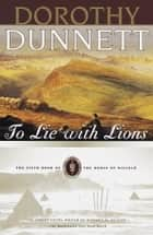 To Lie with Lions ebook by Dorothy Dunnett