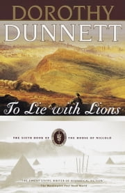To Lie with Lions - The Sixth Book of The House of Niccolo ebook by Dorothy Dunnett