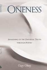 Oneness - Awakening of the Universal Truth through Poetry ebook by Ozay Oktay