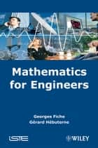 Mathematics for Engineers ebook by Georges Fiche,Gerard Hebuterne