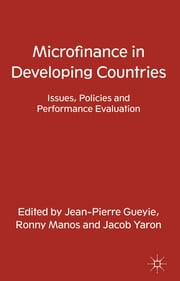 Microfinance in Developing Countries - Issues, Policies and Performance Evaluation ebook by Jean-Pierre Gueyie,Ronny Manos,Jacob Yaron