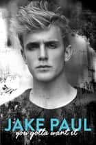 You Gotta Want It ebook by Jake Paul