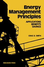 Energy, Management, Principles - Applications, Benefits, Savings ebook by Craig B. Smith,Kelly E. Parmenter