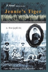 Jennie's Tiger: A Woman's Pioneering Stand in an Untamed Corner of Washington State - A Woman's Pioneering Stand in an Untamed Corner of Washington State ebook by Eva Gayle Six