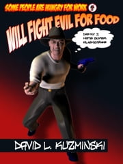 Will Fight Evil For Food ebook by Kuzminski, David
