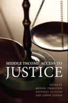 Middle Income Access to Justice ebook by M. Trebilcock, Anthony  Duggan, Lorne Sossin