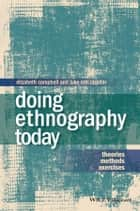 Doing Ethnography Today - Theories, Methods, Exercises ebook by Elizabeth Campbell, Luke Eric Lassiter