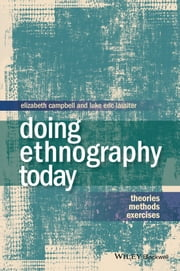 Doing Ethnography Today - Theories, Methods, Exercises ebook by Elizabeth Campbell,Luke Eric Lassiter