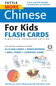 Tuttle More Chinese for Kids Flash Cards Simplified Character - [Includes 64 Flash Cards, Downloadable Audio, Wall Chart & Learning Guide] ebook by Tuttle Publishing