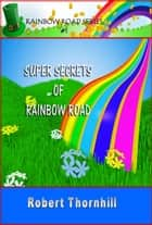 Super Secrets Of Rainbow Road ebook by Robert Thornhill