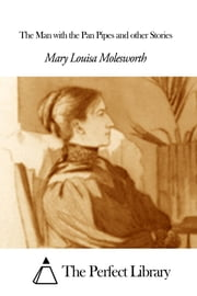 The Man with the Pan Pipes and other Stories ebook by Mary Louisa Molesworth