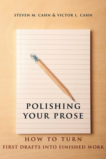 Polishing Your Prose - How to Turn First Drafts Into Finished Work ebook by Steven M. Cahn,Victor L. Cahn