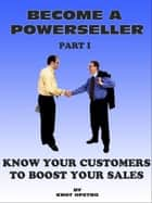 Become a Powerseller: Know your customers to boost your sales ebook by Knut Ofstbo