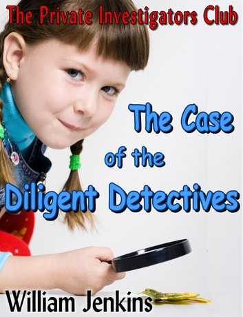 The Case of the Diligent Detectives ebook by William Jenkins