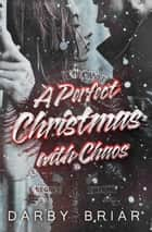 A Perfect Christmas with Chaos - Harbingers of Chaos, #2 ebook by Darby Briar