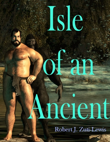 Isle of an Ancient ebook by Robert J. Zuti-Lewis