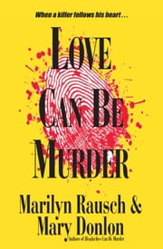 Love Can Be Murder ebook by Marilyn Rausch, Mary Donlon
