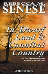 In Dwarf Land & Cannibal Country: A Horror Story ebook by Rebecca M. Senese