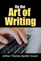 On the Art of Writing ebook by Arthur Thomas Quiller-Couch