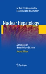 Nuclear Hepatology - A Textbook of Hepatobiliary Diseases ebook by Gerbail T. Krishnamurthy, S. Krishnamurthy