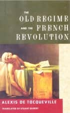 The Old Regime and the French Revolution ebook by Alexis De Tocqueville