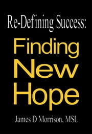 Re-Defining Success: - Finding New Hope ebook by James D Morrison, MSL