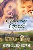 The Galway Girls ebook by Susan Colleen Browne