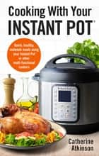 Cooking With Your Instant Pot - Quick, Healthy, Midweek Meals Using Your Instant Pot or Other Multi-functional Cookers ebook by Catherine Atkinson