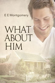 What About Him ebook by E E Montgomery