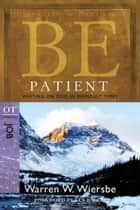 Be Patient (Job) - Waiting On God in Difficult Times 電子書 by Warren W. Wiersbe