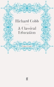 A Classical Education ebook by Richard Cobb