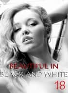 Beautiful in Black and White Volume 18 - An erotic photo book ebook by Athena Watson