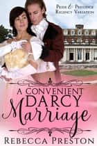 A Convenient Darcy Marriage: A Pride & Prejudice Regency Variation ebook by Rebecca Preston, A Lady