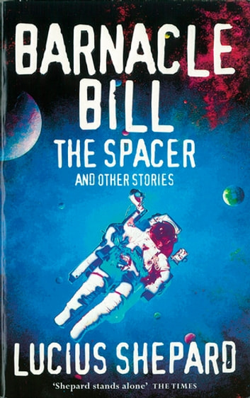 Barnacle Bill the Spacer and Other Stories ebook by Lucius Shepard