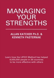 Managing Your Strengths ebook by Allan Katcher Ph.D. & Kenneth Pasternak