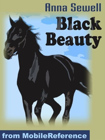 Black Beauty: The Autobiography Of A Horse (Mobi Classics) ebook by Anna Sewell
