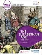 WJEC Eduqas GCSE History: The Elizabethan Age, 1558-1603 ebook by R. Paul Evans