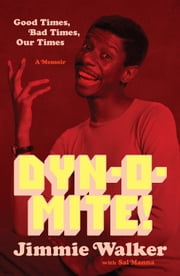 Dynomite! - Good Times, Bad Times, Our Times--A Memoir ebook by Jimmie Walker,Sal Manna