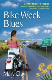Bike Week Blues (A DAFFODILS Mystery) ebook by Mary Clay