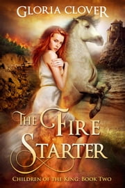 The Fire Starter - Children of the King, #2 ebook by Gloria Clover