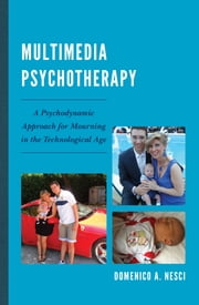 Multimedia Psychotherapy - A Psychodynamic Approach for Mourning in the Technological Age ebook by M. A. D. Nesci