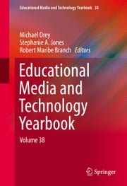 Educational Media and Technology Yearbook - Volume 38 ebook by Michael Orey,Stephanie A. Jones,Robert Maribe Branch