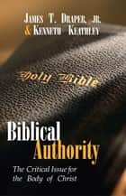 Biblical Authority: The Critical Issue for the Body of Christ ebook by Kenneth Keathley, James T. Draper Jr., Herschel  H. Hobbs