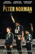 The Peter Norman Story 電子書 by Andrew Webster, Matt Norman