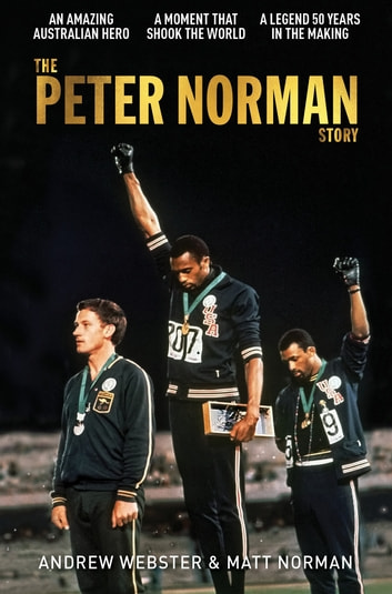 The Peter Norman Story ebook by Andrew Webster,Matt Norman